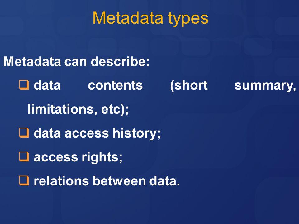 Metadata types Metadata can describe: