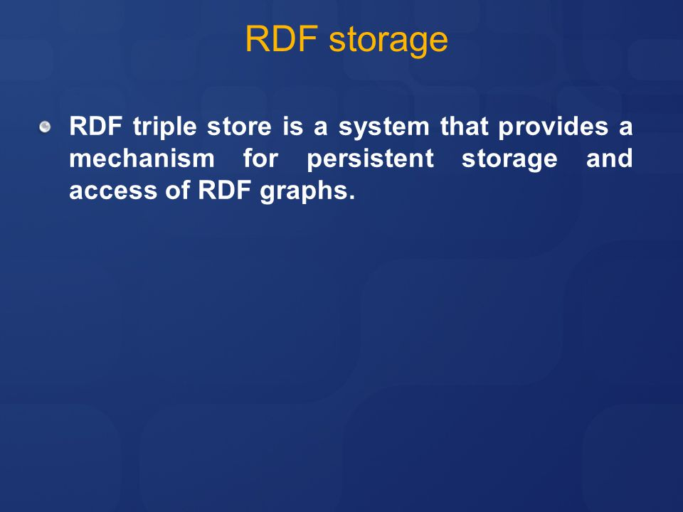 4/11/2017 6:03 PM RDF storage. RDF triple store is a system that provides a mechanism for persistent storage and access of RDF graphs.