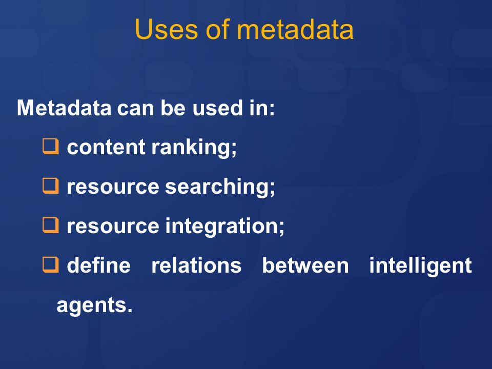 Uses of metadata Metadata can be used in: content ranking;