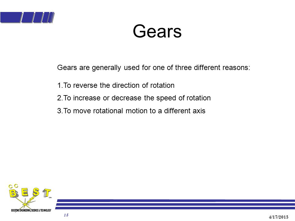 Gears Gears are generally used for one of three different reasons: