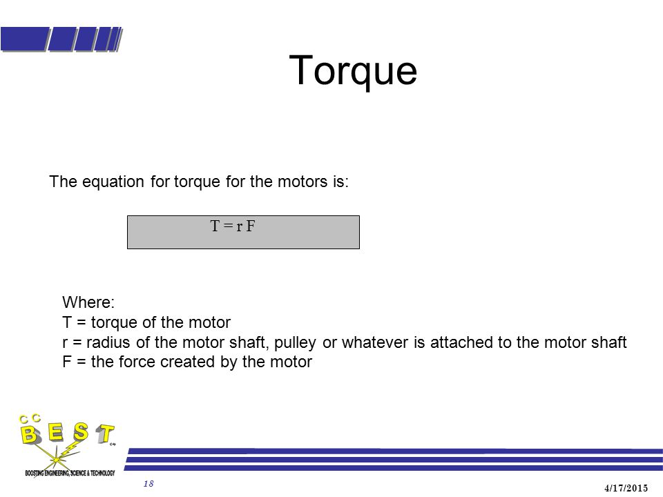 Torque The equation for torque for the motors is: T = r F Where: