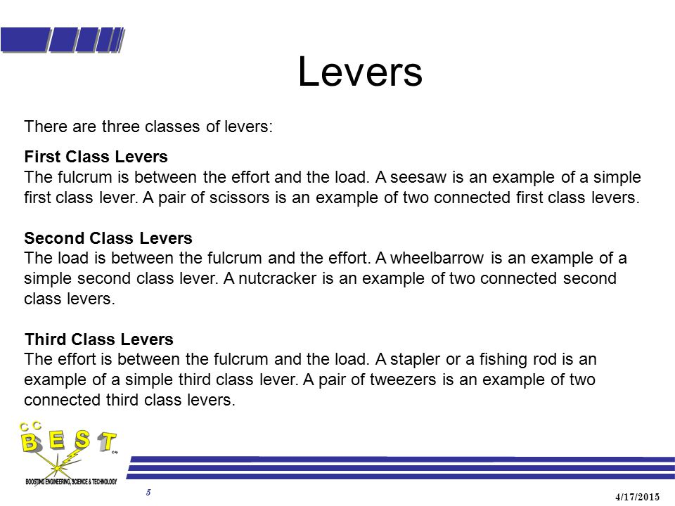 Levers There are three classes of levers: First Class Levers