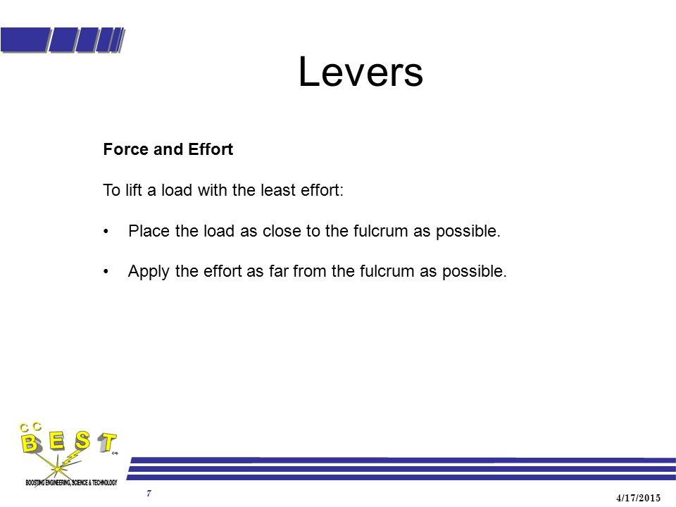 Levers Force and Effort To lift a load with the least effort: