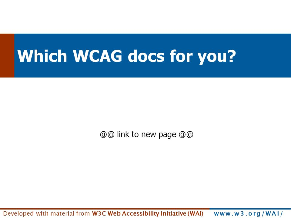 See www.w3.org/WAI/presentations/WCAG2_using/