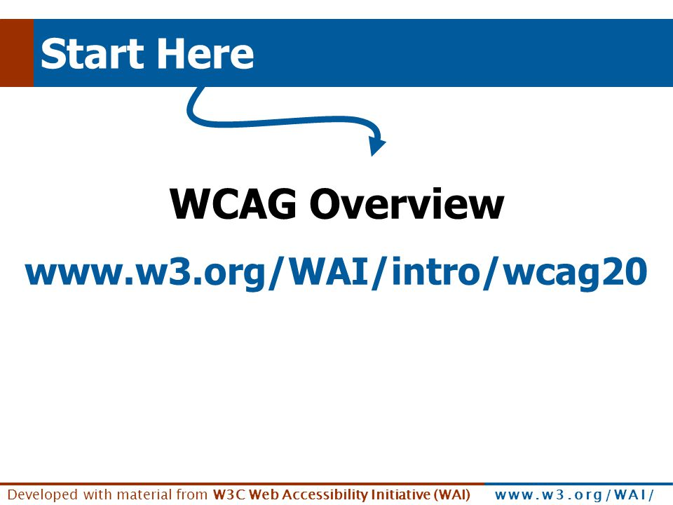 Start Here WCAG Overview www.w3.org/WAI/intro/wcag20