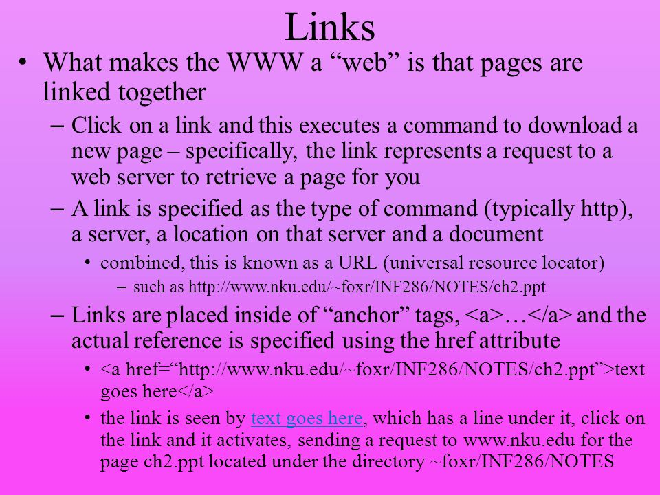 Links What makes the WWW a web is that pages are linked together