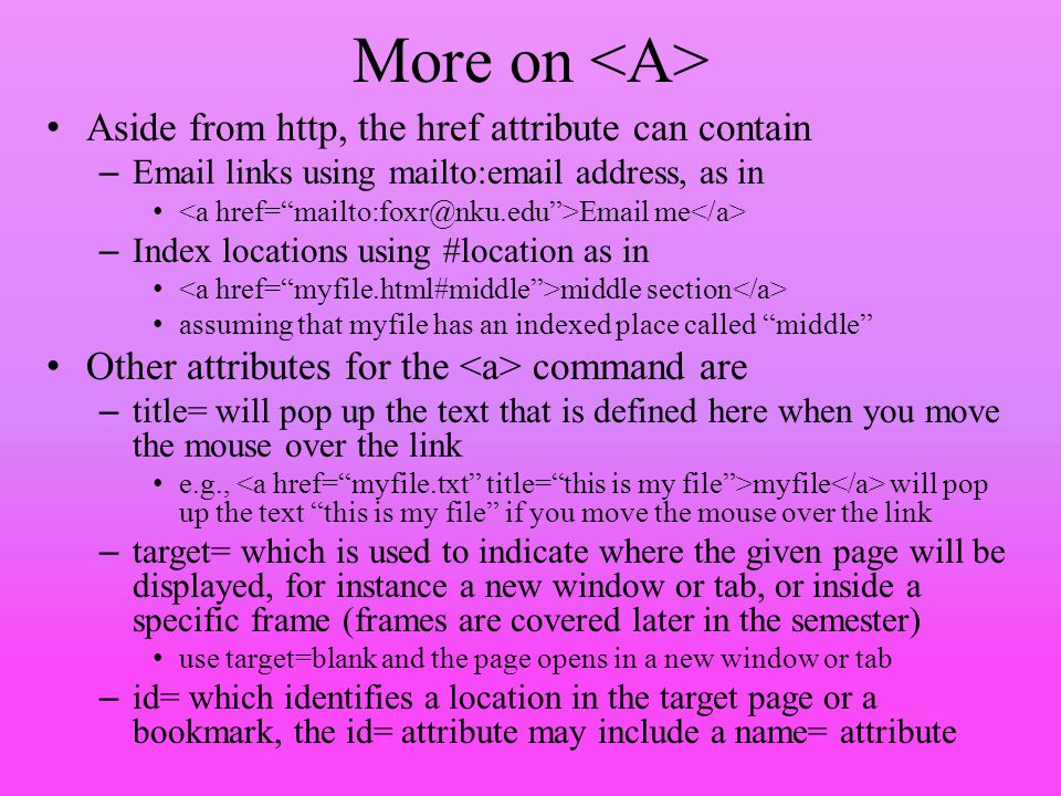 More on <A> Aside from http, the href attribute can contain