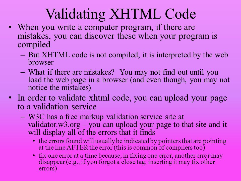 Validating XHTML Code When you write a computer program, if there are mistakes, you can discover these when your program is compiled.