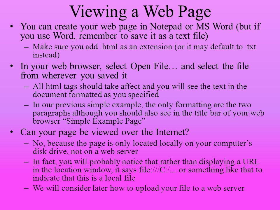Viewing a Web Page You can create your web page in Notepad or MS Word (but if you use Word, remember to save it as a text file)