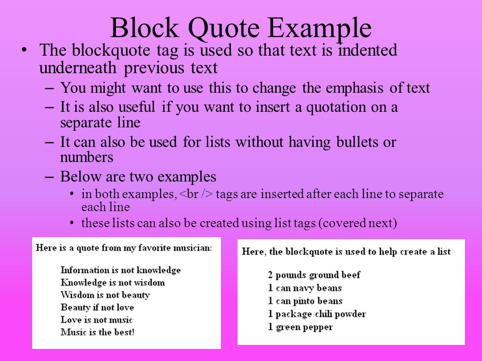Block Quote Example The blockquote tag is used so that text is indented underneath previous text.