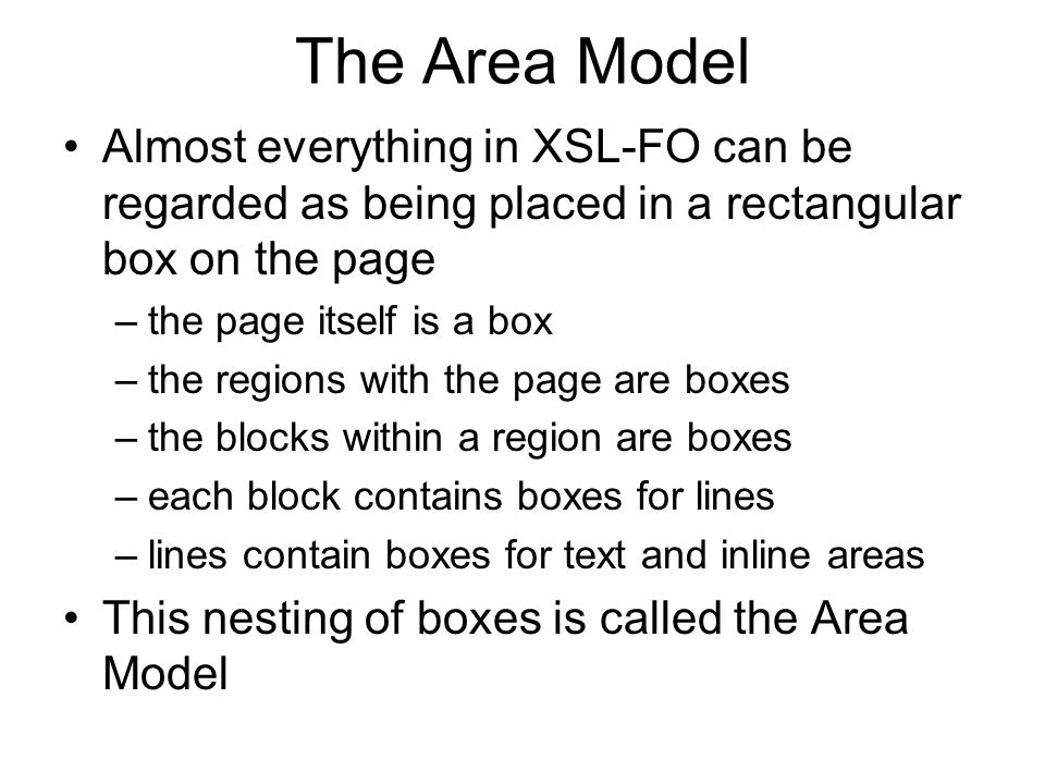The Area Model Almost everything in XSL-FO can be regarded as being placed in a rectangular box on the page.