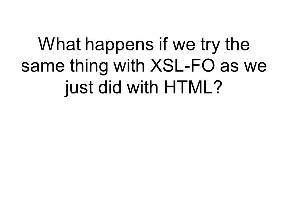 What happens if we try the same thing with XSL-FO as we just did with HTML