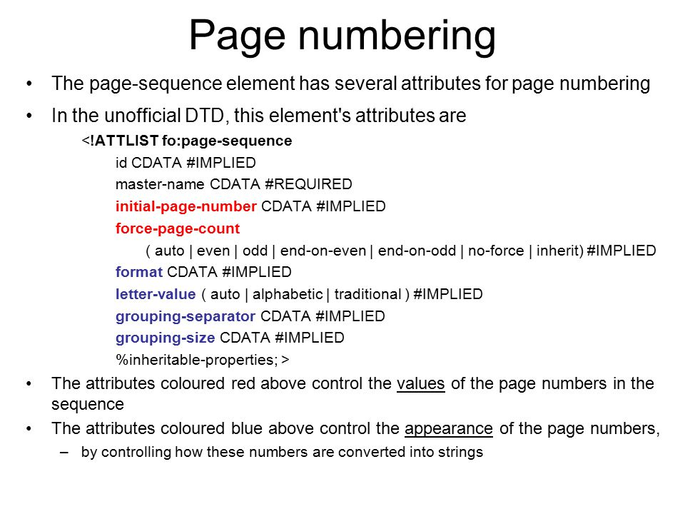 Page numbering The page-sequence element has several attributes for page numbering. In the unofficial DTD, this element s attributes are.