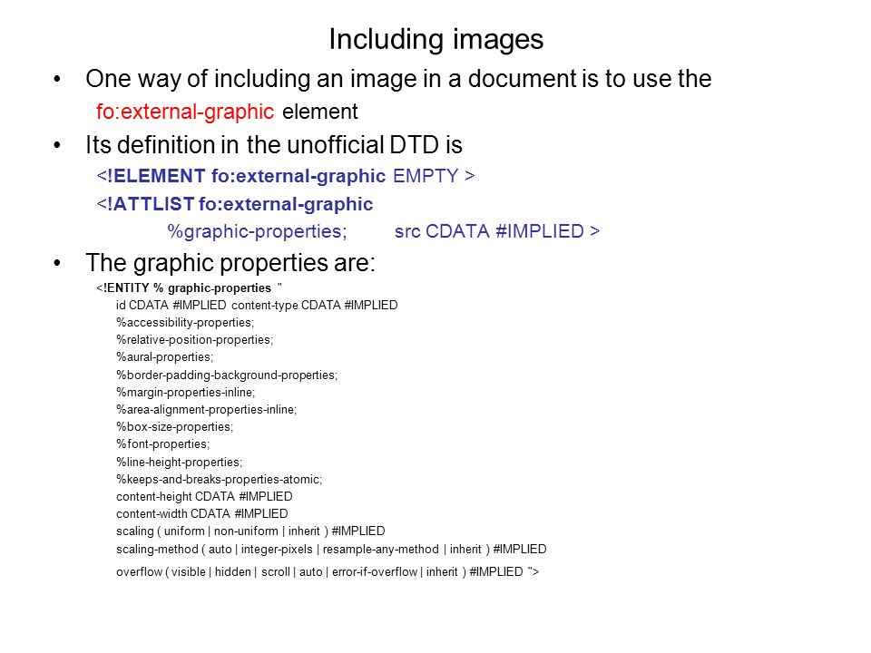 Including images One way of including an image in a document is to use the. fo:external-graphic element.