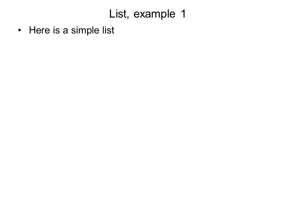 List, example 1 Here is a simple list
