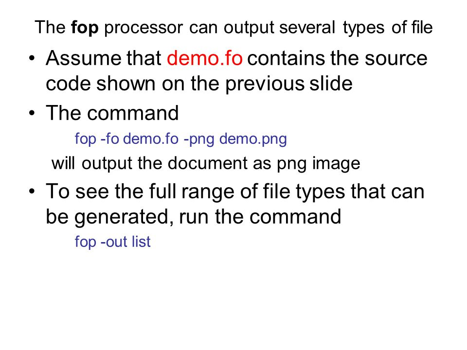 The fop processor can output several types of file