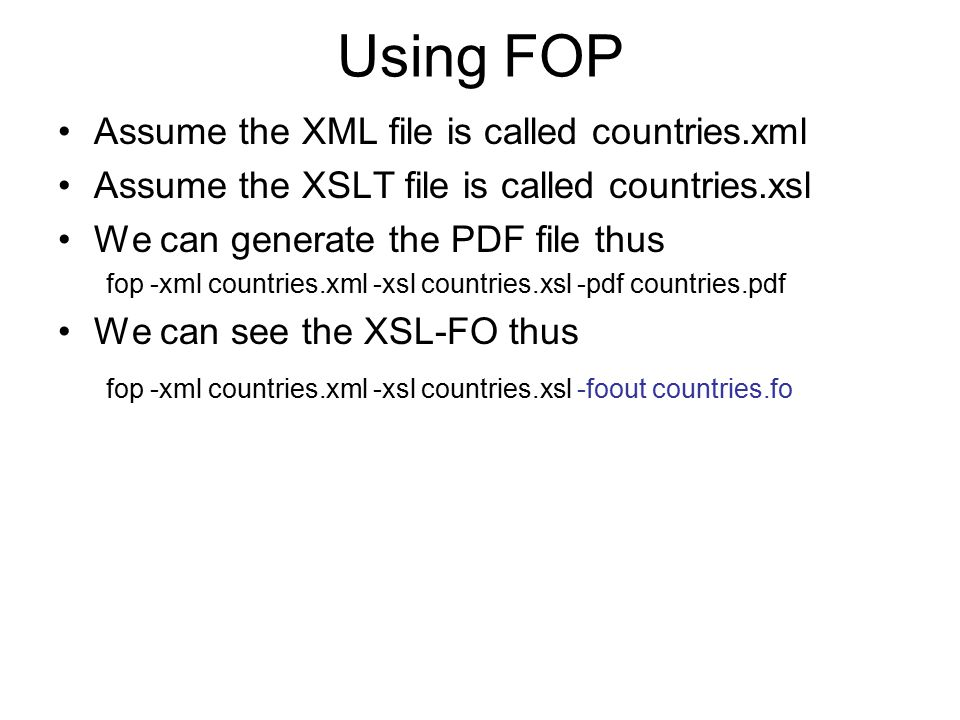 Using FOP Assume the XML file is called countries.xml