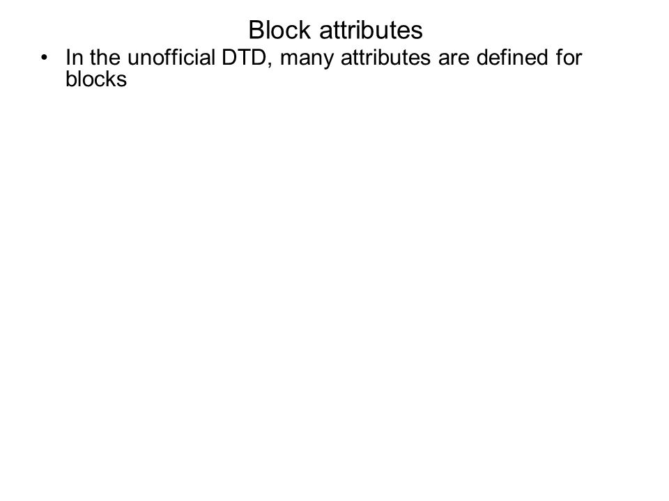Block attributes In the unofficial DTD, many attributes are defined for blocks