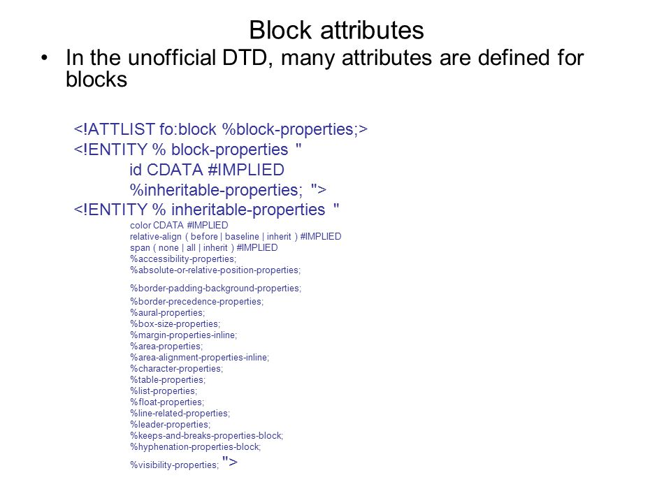 Block attributes In the unofficial DTD, many attributes are defined for blocks. We will consider just a a few at this stage.