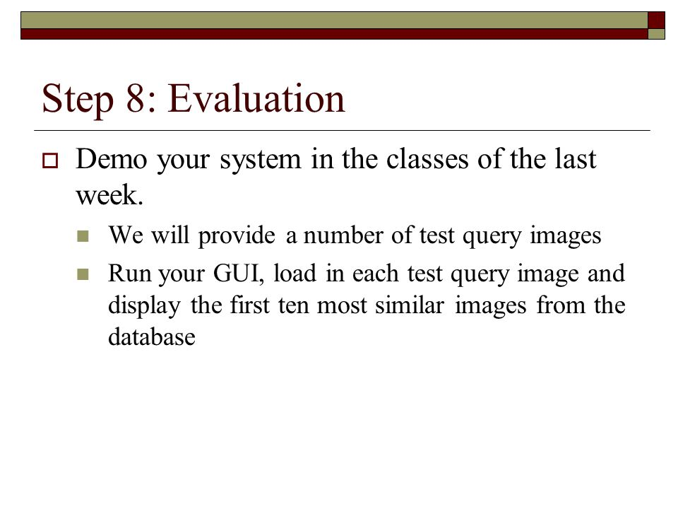 Step 8: Evaluation Demo your system in the classes of the last week.