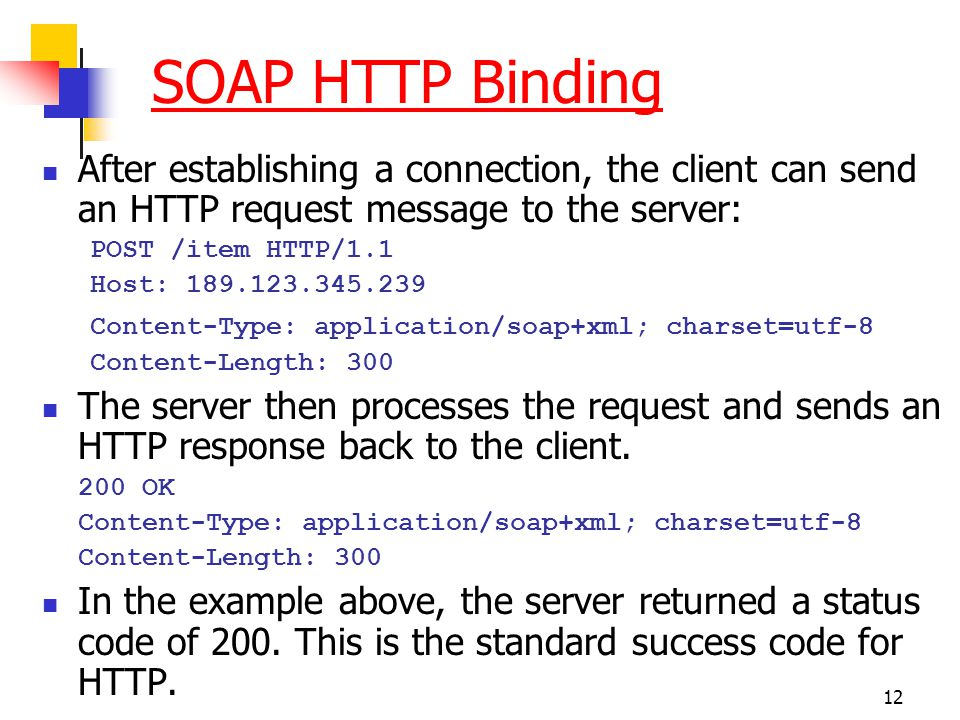 SOAP HTTP Binding After establishing a connection, the client can send an HTTP request message to the server: