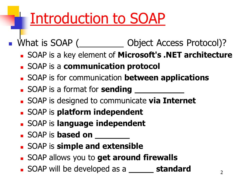 Introduction to SOAP What is SOAP (_________ Object Access Protocol)