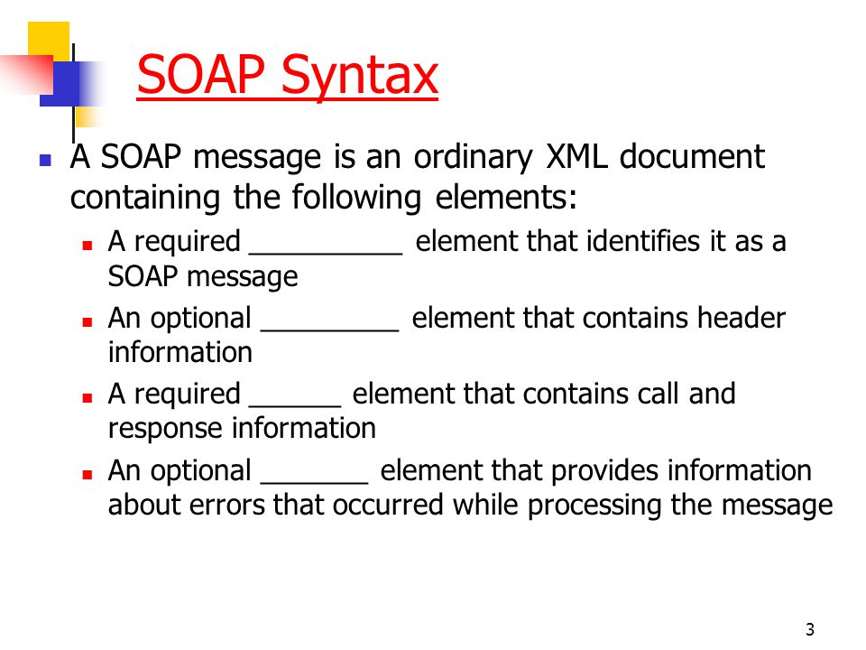 SOAP Syntax A SOAP message is an ordinary XML document containing the following elements: