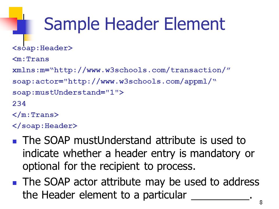 Sample Header Element <soap:Header> <m:Trans. xmlns:m= http://www.w3schools.com/transaction/ soap:actor= http://www.w3schools.com/appml/