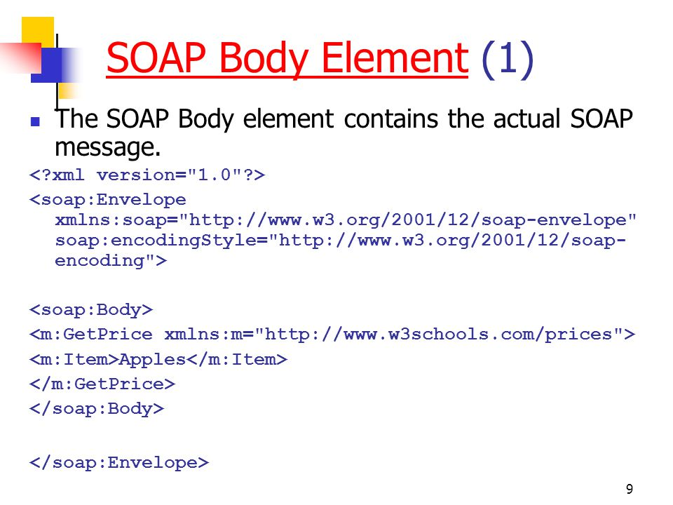 SOAP Body Element (1) The SOAP Body element contains the actual SOAP message. < xml version= 1.0 >