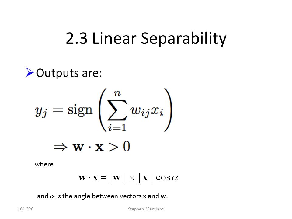 2.3 Linear Separability Outputs are: where