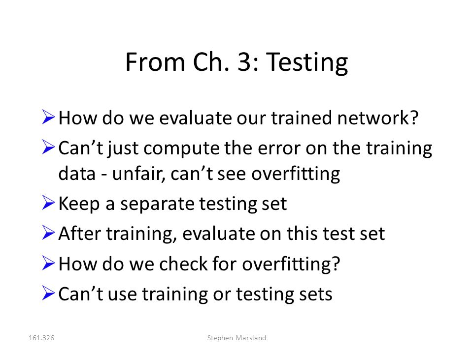 From Ch. 3: Testing How do we evaluate our trained network