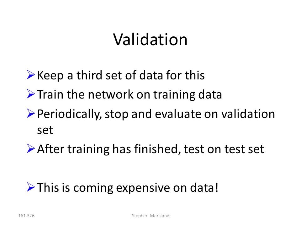 Validation Keep a third set of data for this