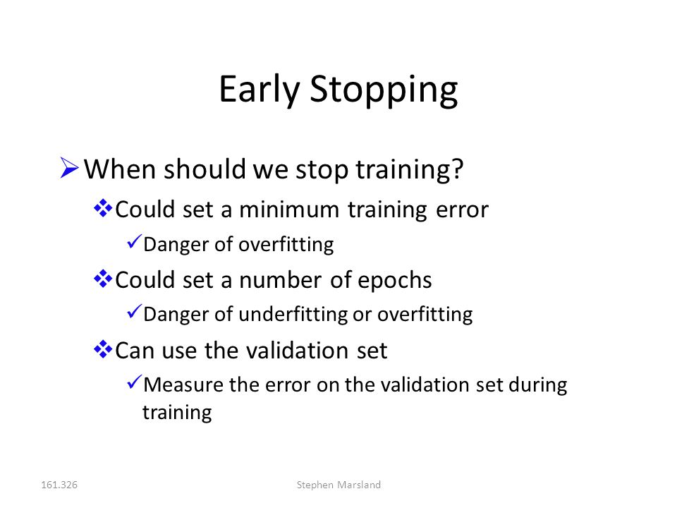 Early Stopping When should we stop training