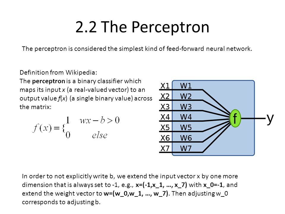 2.2 The Perceptron The perceptron is considered the simplest kind of feed-forward neural network. Definition from Wikipedia: