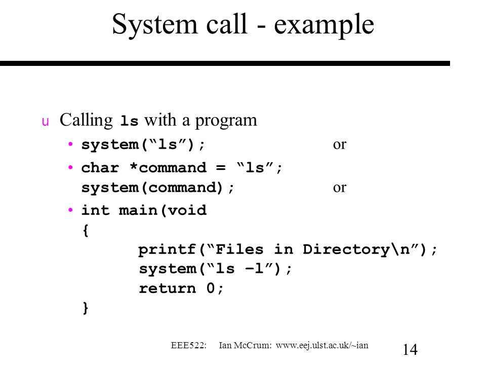 System call - example Calling ls with a program system( ls ); or