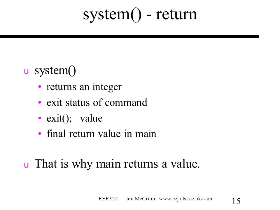 system() - return system() That is why main returns a value.