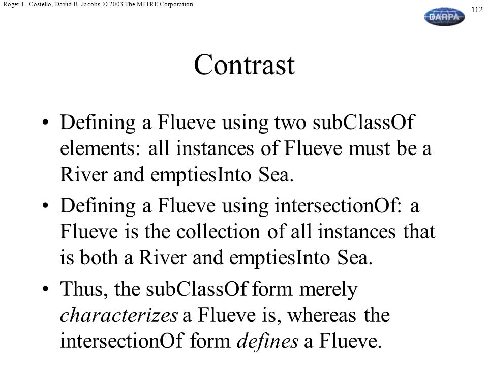 Contrast Defining a Flueve using two subClassOf elements: all instances of Flueve must be a River and emptiesInto Sea.