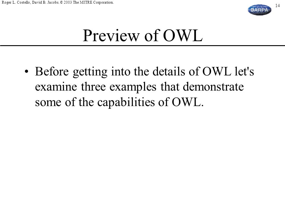 Preview of OWL Before getting into the details of OWL let s examine three examples that demonstrate some of the capabilities of OWL.