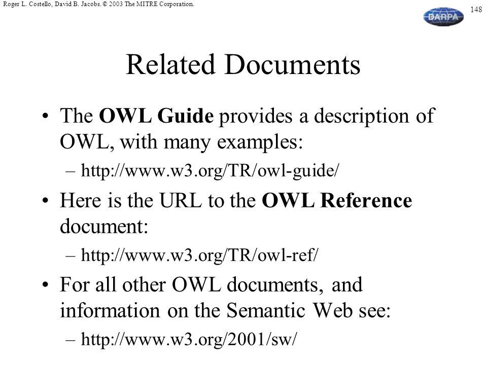 Related Documents The OWL Guide provides a description of OWL, with many examples: http://www.w3.org/TR/owl-guide/