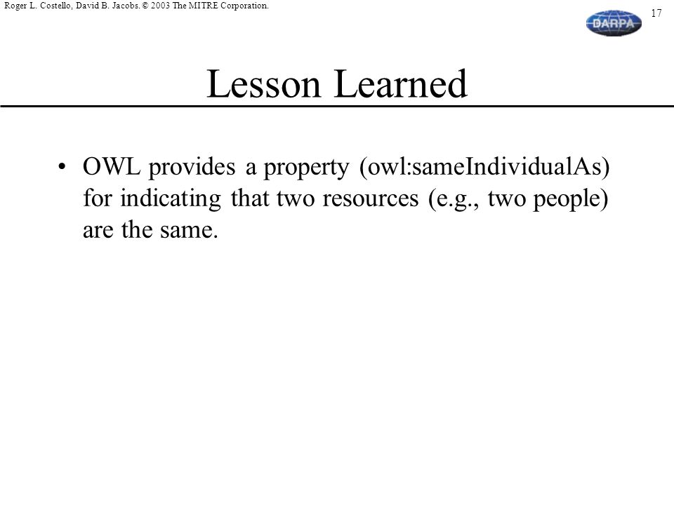 Lesson Learned OWL provides a property (owl:sameIndividualAs) for indicating that two resources (e.g., two people) are the same.
