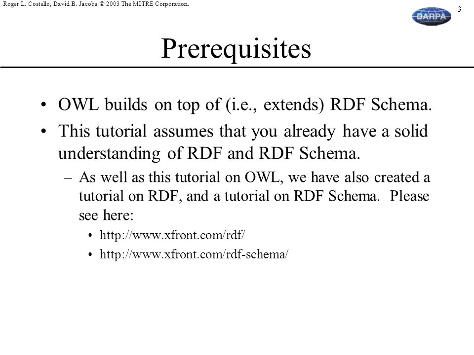 Prerequisites OWL builds on top of (i.e., extends) RDF Schema.