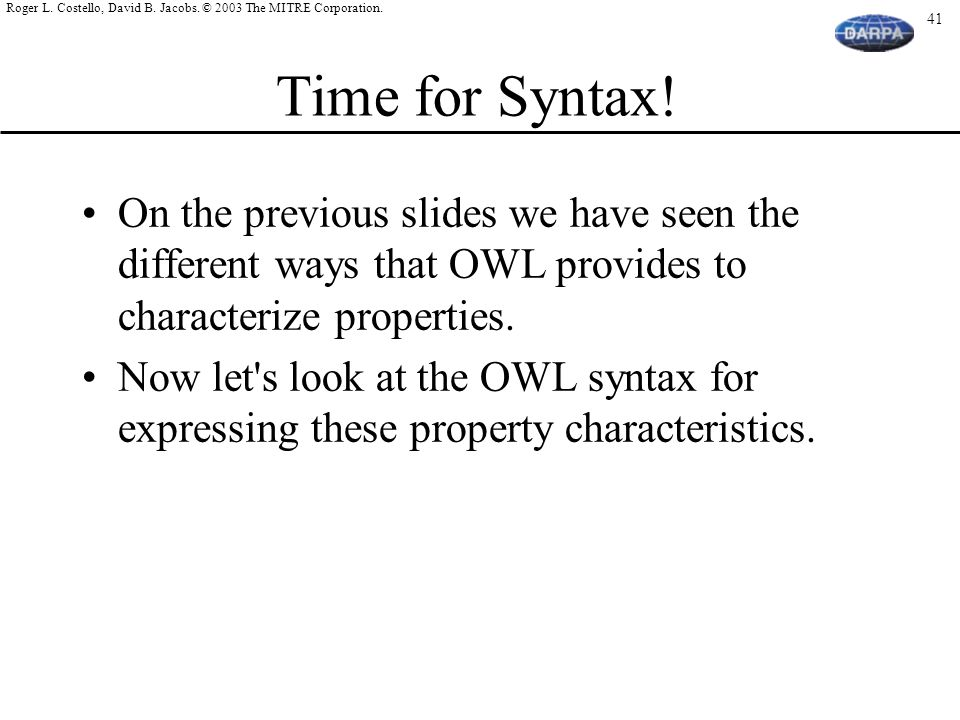 Time for Syntax! On the previous slides we have seen the different ways that OWL provides to characterize properties.