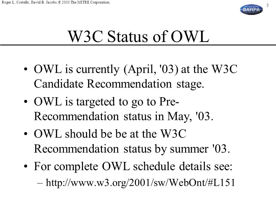 W3C Status of OWL OWL is currently (April, 03) at the W3C Candidate Recommendation stage.