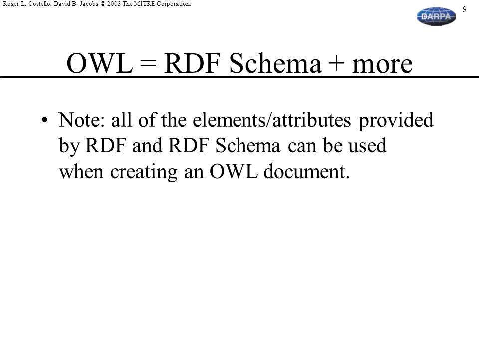 OWL = RDF Schema + more Note: all of the elements/attributes provided by RDF and RDF Schema can be used when creating an OWL document.