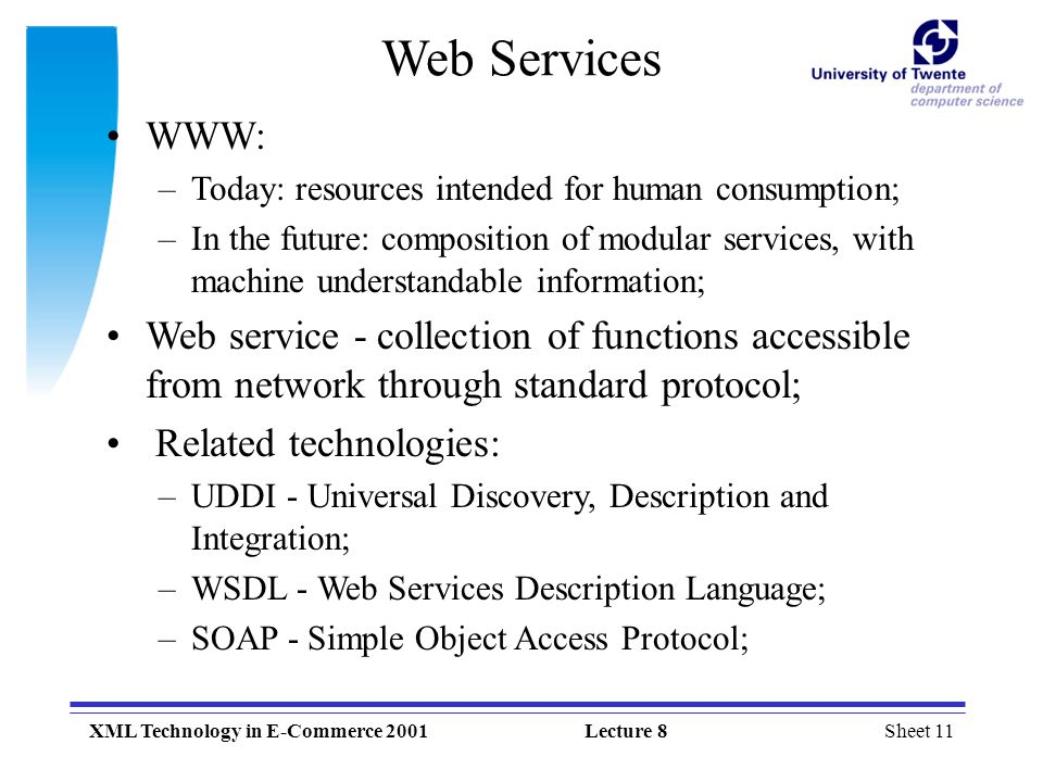 Web Services WWW: Today: resources intended for human consumption;