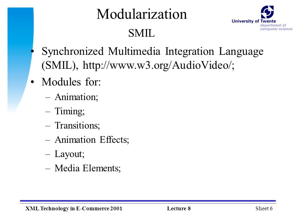 Modularization SMIL Synchronized Multimedia Integration Language (SMIL), http://www.w3.org/AudioVideo/;