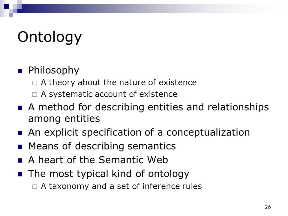 Ontology Philosophy. A theory about the nature of existence. A systematic account of existence.