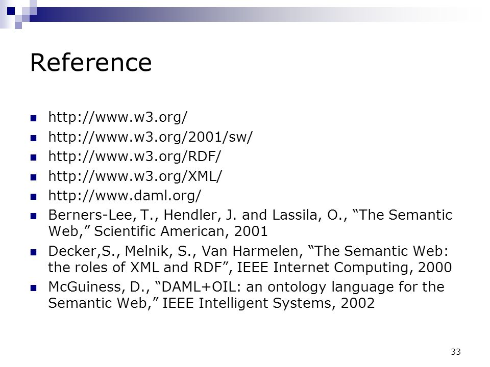 Reference http://www.w3.org/ http://www.w3.org/2001/sw/