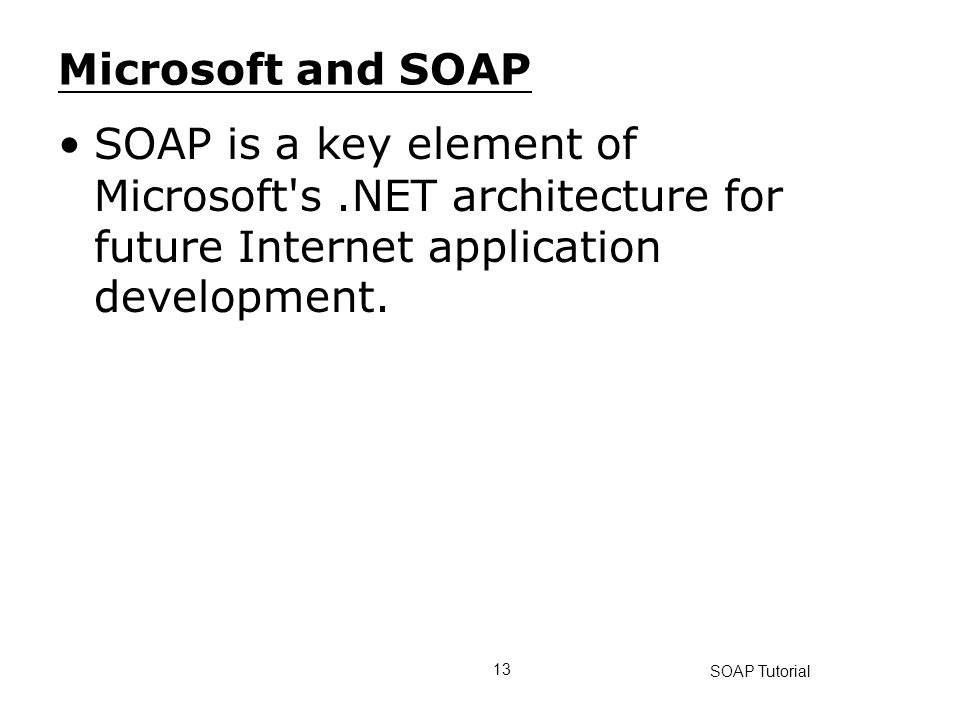 Microsoft and SOAP SOAP is a key element of Microsoft s .NET architecture for future Internet application development.