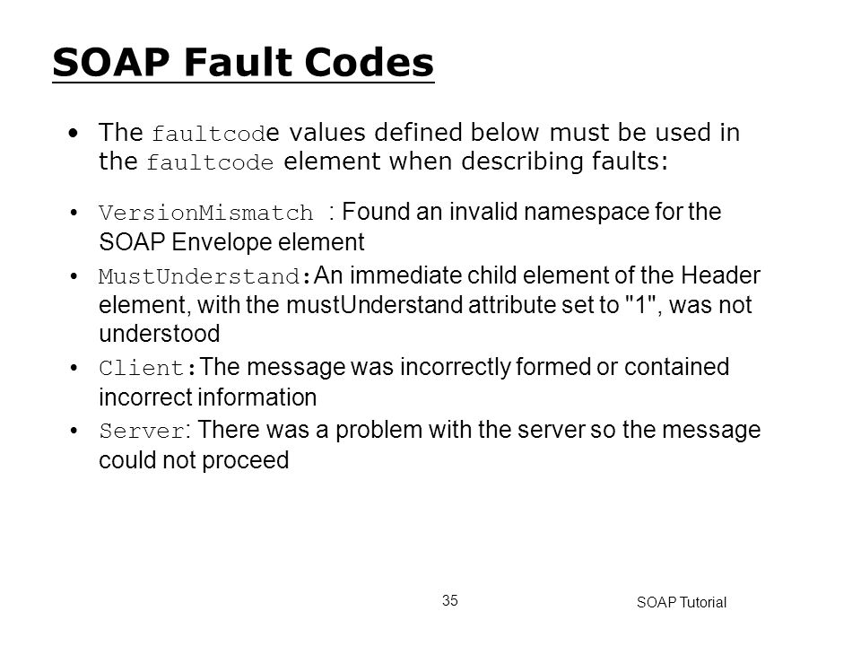 SOAP Fault Codes The faultcode values defined below must be used in the faultcode element when describing faults: